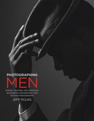 Photographing Men: Posing and Lighting Techniques for Portraits, Commercial, and Fashion Photography