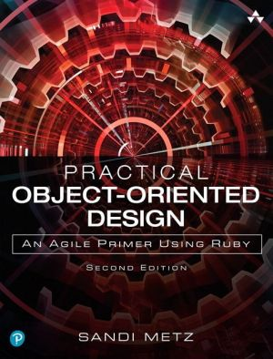 Practical Object-Oriented Design: An Agile Primer Using Ruby / Edition 2