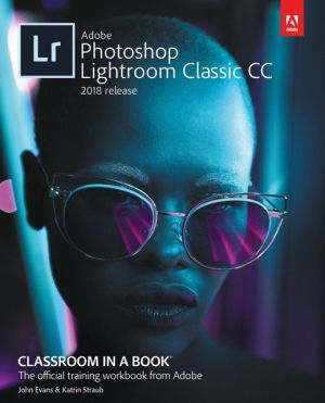 Adobe Lightroom Classic CC Classroom in a Book (2018 release)