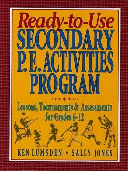 Ready-to-Use Secondary P. E. Activities Program: Lessons, Tournaments and Assessments for Grades 6-12