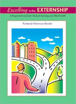 Excelling in the Externship: A Preparation Guide for Medical Assisting and Allied Health