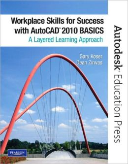Workplace Skills for Success with AutoCAD 2010: Basics