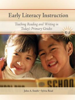 Early Literacy Instruction: Teaching Readers and Writers in Today's Primary Classrooms