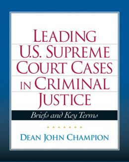 Leading U.S. Supreme Court Cases in Criminal Justice: Briefs and Key Terms