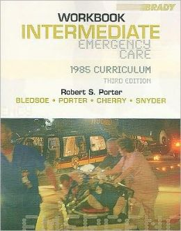 Intermediate Emergency Care Workbook: 1985 Curriculum