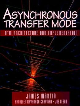 Asynchronous Transfer Mode: ATM Architecture and Implementation