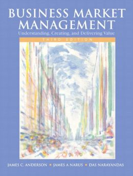 Business Market Management: Understanding, Creating, and Delivering Value