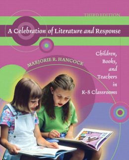 Celebration of Literature and Response: Children, Books, and Teachers in K-8 Classrooms
