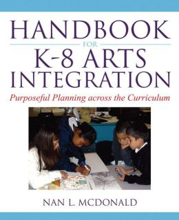Handbook for K-8 Arts Integration: Purposeful Planning across the Curriculum