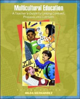 Multicultural Education : A Teacher's Guide to Linking Context, Process, and Content