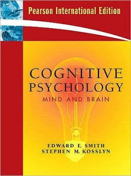 Cognitive Psychology: Mind and Brain. Edward E. Smith, Stephen M. Kosslyn