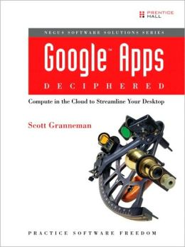 Google Apps Deciphered: Compute in the Cloud to Streamline Your Desktop (Negus Software Solutions Series)