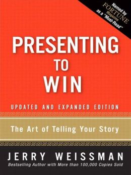 Presenting to Win: The Art of Telling Your Story: Updated and Expanded Edition