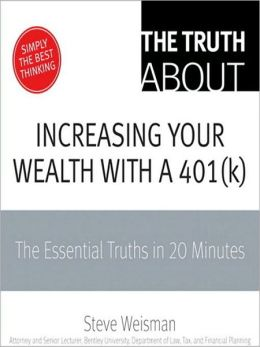 Truth About Increasing Your Wealth with a 401(k), The: The Essential Truths in 20 Minutes