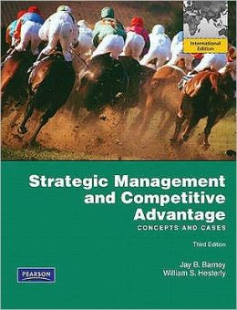 Strategic Management and Competitive Advantage: Concepts and Cases. Jay B. Barney, William S. Hesterly