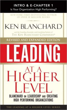 Leading at a Higher Level, Revised and Expanded Edition (Intro & Chapter 1): Is Your Organization High Performing?