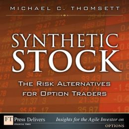 Synthetic Stock, the Risk Alternative for Option Traders