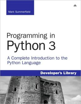 Programming in Python 3: A Complete Introduction to the Python Language (Developer's Library Series)