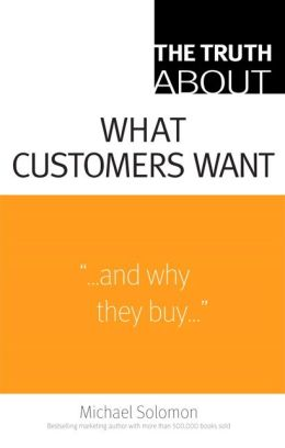 The Truth About What Customers Want (Truth About Series)