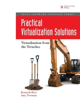 Practical Virtualization Solutions: Virtualization from the Trenches (Negus Software Solutions Series)