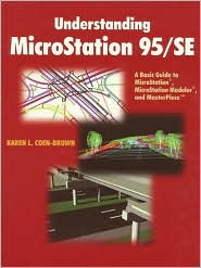 Understanding MicroStation 95/SE: A Basic Guide to MicroStation, MicroStation Modeler, and MasterPiece