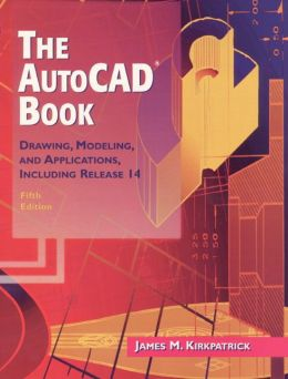 The AutoCAD Book : Drawing, Modeling, and Applications Including Release 14
