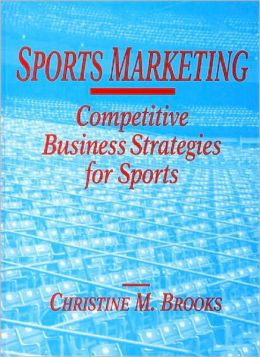Sports Marketing: Competitive Business Strategies for Sports
