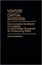 Venture Capital Investing: The Complete Handbook for Investing in Small Private Businesses for Profit