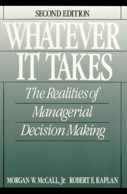 Whatever It Takes: The Realities of Managerial Decision Making