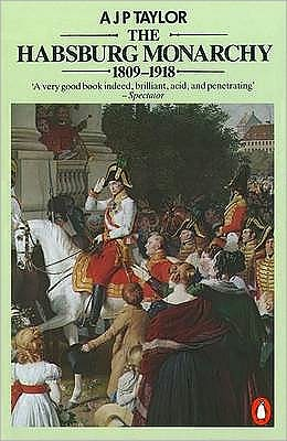 Habsburg Monarchy, 1809-1918: A History of the Austrian Empire and Austria-Hungary