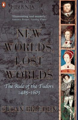 Penguin History of Britain - New Worlds, Lost Worlds the Rule of the Tudors. 1485-1603