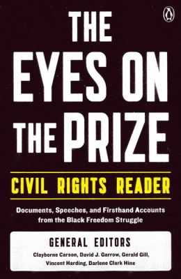 The Eyes on the Prize Civil Rights Reader: Documents, Speeches, and Firsthand Accounts from the Black Freedom Struggle