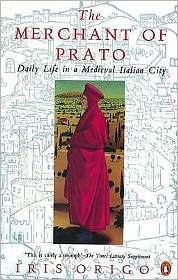 The Merchant of Prato : Francesco Di Marco Datini - Daily Life in a Medieval Italian City