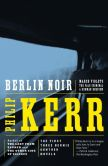 Book Cover Image. Title: Berlin Noir:  March Violets, The Pale Criminal, A German Requiem, Author: Philip Kerr