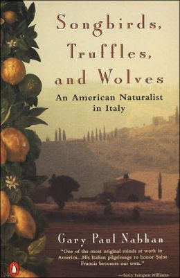Songbirds, Truffles, and Wolves: An American Naturalist in Italy Gary Paul Nabhan