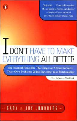 "I Don""t Have to Make Everything All Better Gary Lundberg and Joy Lundberg"