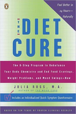 The Diet Cure: The 8-Step Program to Rebalance Your Body Chemistry and End Food Cravings, Weight Gain, and Mood Swings--Naturally