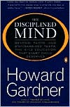 The Disciplined Mind: Beyond Facts and Standardized Tests, K-12 Education that Every Child Deserves