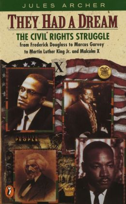 They Had a Dream: The Civil Rights Struggle from Frederick Douglass to Marcus Garvey to Martin Luther King, Jr. and Malcolm X
