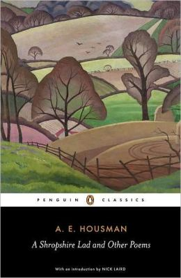 A Shropshire Lad and Other Poems: The Collected Poems of A. E. Housman