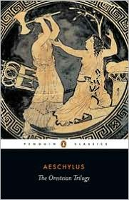The Oresteian Trilogy: Agamemnon; The Choephori; The Eumenides