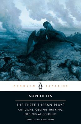 The Three Theban Plays: Antigone, Oedipus the King, Oedipus at Colonus