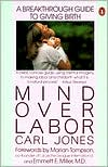Mind over Labor: A Breakthrough Guide to Giving Birth