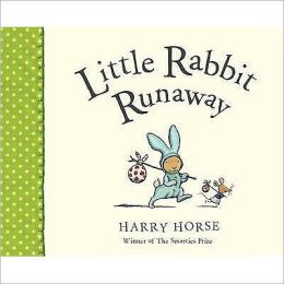 Little Rabbit Runaway. Harry Horse