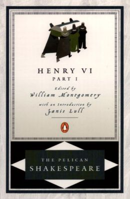 Henry VI, Part 1 (Pelican Shakespeare Series)