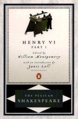 Henry VI, Part 1 (Pelican Shakespeare Series)