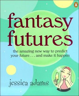 Fantasy Futures: The Amazing New Way to Predict Your Future ...and Make It Happen