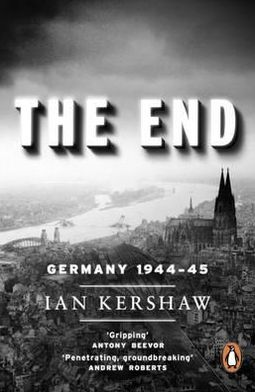 The End: Hitler's Germany, 1944-45. Ian Kershaw