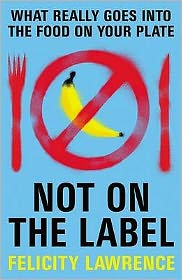Not on the Label : What Really Goes into the Food on Your Plate