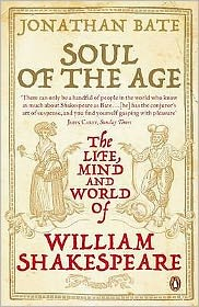 Soul of the Age: The Life, Mind and World of William Shakespeare